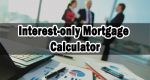 Interest-only Mortgage Calculator