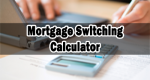 Mortgage Switching Calculator
